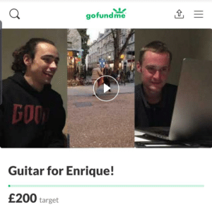 A Go Fund Me for Enrique was set up! The street performer from the r/trashy post. There is still hope in this world. https://www.gofundme.com/f/guitar-for-enrique: gofundme  GOO  Guitar for Enrique!  £200 target A Go Fund Me for Enrique was set up! The street performer from the r/trashy post. There is still hope in this world. https://www.gofundme.com/f/guitar-for-enrique