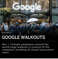 "Google, Memes, and New York: Gogle  BUSINESS  GOOGLE WALKOUTS  Nov 1 |Google employees around the  world stage walkouts in protest of the  company's handling of sexual harassment  cases Google employees around the world staged walkouts on Thursday in protest of the company's handling of sexual harassment cases. A New York Times article reported that Alphabet, Google's parent company, stayed silent during sexual harassment allegations. Additionally, the article reported that Alphabet paid two male employees accused of harassment millions of dollars after they left the company. Employees left Google offices and demonstrated outside at 11:10 a.m local time. A third Alphabet executive, Richard DeVaul, resigned this week after he was accused of sexual harassment. ___ ""Employees have raised constructive ideas for how we can improve our policies and our processes,"" said Google chief executive Sundar Pichai. ""We are taking in all their feedback so we can turn these ideas into action."" ___ Photo: AP"