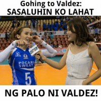 Ninja, Volleyball, and Filipino (Language): Gohing to Valdez:  SASALUHIN KO LAHAT  POCARI  SWEAT  NG PALO NI VALDEZ! Nakoo. Nandyan na naman si The Ninja. Hahahaha. Malakas sa floor defense yan.