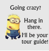 ѕтαу ¢σииє¢тє∂: Going crazy?  Hang in  there.  I'll be your  tour guide! ѕтαу ¢σииє¢тє∂