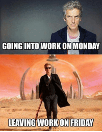 Leaving Work On Friday: GOING INTO WORK ON MONDAY  LEAVING WORK ON FRIDAY
