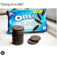 """Dieting, Meme, and Memes: """"Going on a diet""""  NEW!  COREO  THINS I like Oreo thins better, do u guys? me oreos food yum diet meme savage tbh comment like plz time spam"""