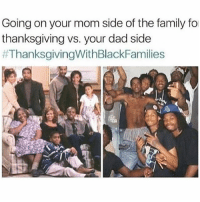 Dad, Family, and Friends: Going on your mom side of the family fo  thanksgiving vs. your dad side  GANG 😂😆 @funnyblack.s ➡️ TAG 5 FRIENDS ➡️ TURN ON POST NOTIFICATIONS