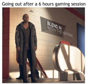 meirl by obo86 MORE MEMES: Going out after a 6 hours gaming session  BLEND IN  WITH THE HUMANS meirl by obo86 MORE MEMES