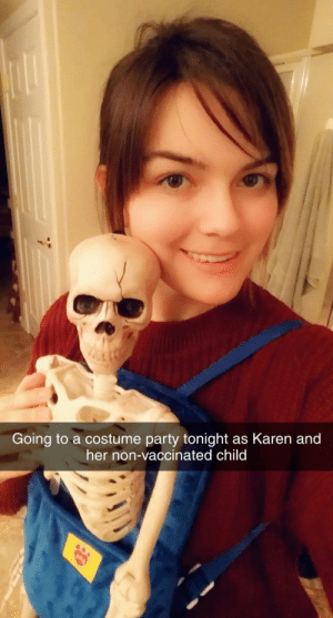 This year's costume contest winner is…: Going to a costume party tonight as Karen and  her non-vaccinated child This year's costume contest winner is…