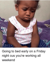Memes, 🤖, and Working: Going to bed early on a Friday  night cus you're working all  weekend