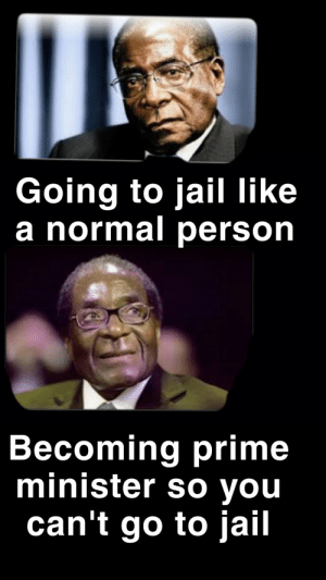 Big brain Robert Mugabe: Going to jail like  a normal person  Becoming prime  minister so you  can't go to jail Big brain Robert Mugabe