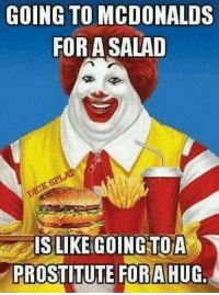 McDonalds: GOING TO MCDONALDS  FORA SALAD  PROSTITUTE FORAHUG