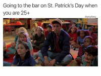 Happy StPatricksDay y'all 😂🍀 @drgrayfang WSHH: Going to the bar on St. Patrick's Day when  you are 25+  drgrayfang Happy StPatricksDay y'all 😂🍀 @drgrayfang WSHH