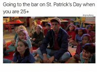 🍀🍻HEADS UP🍻🍀 Don't follow @drgrayfang if you're easily offended!: Going to the bar on St. Patrick's Day when  you are 25+  drgrayfang  it 🍀🍻HEADS UP🍻🍀 Don't follow @drgrayfang if you're easily offended!