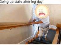 After Leg Day: Going up stairs after leg day