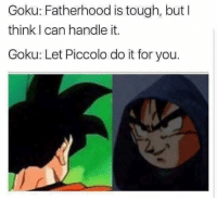 ~Kingslayer Your Tumblr Dealer  Checkout : We Post GIFs: Goku: Fatherhood is tough, but I  think I can handle it.  Goku: Let Piccolo do it for you. ~Kingslayer Your Tumblr Dealer  Checkout : We Post GIFs