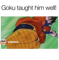 Goku, Memes, and Only One: Goku taught him well!  @YABOYROSHI The dropkick has been passed on to the next generation! I couldnt have been the only one thinkin this after last weeks episode 😂