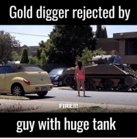 Dank, Gold Digger, and Royals: Gold digger rejected by  guy with huge tank Nobody can resist a tank 😂😂  via The Royal Stampede
