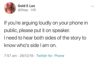 Phone, Twitter, and Gold: Gold E Lox  @Step Hill  If you're arguing loudly on your phone in  public, please put it on speaker.  I need to hear both sides of the story to  know who's side am orn  7:57 am 28/12/18 Twitter for Phone Damn youngsters