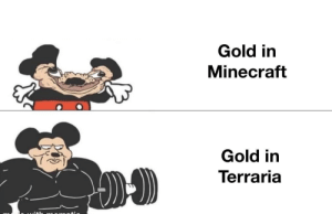 Pre Cthulhu at least: Gold in  Minecraft  Gold in  Terraria Pre Cthulhu at least