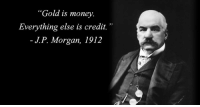 "Dank, Money, and China: Gold is money  Everything else is credit.""  J.P. Morgan, 1912 While J.P. Morgan was instrumental in creating the dishonest and corrupt monetary system that we're forced to live with today, even he understood that gold is money, as he testified before Congress in 1912.  The powers that shouldn't be know that gold is money. The citizens, on the other hand, are propagandized into believing that it is not.  As such, the citizens are fleeced (repeatedly) with relative ease.  But the powers that shouldn't be protect themselves by owning gold, because after all, it is real money.  Right now, Russia is being hammered with U.S. sanctions. How do you suppose they are protecting themselves?  ---- James Rickards explains in his latest piece:  ""In the past four months, Russia has reduced its ownership of U.S. Treasury securities by 84% and has acquired enough gold to surpass China on the list of major holders of gold as official reserves.  Russia has almost 2,000 tonnes of gold, having more than tripled its gold reserves in the past 10 years. This combination of fewer Treasuries and more gold puts Russia on a path to full insulation from U.S. financial sanctions.  Russia can settle its balance of payments obligations with gold shipments or gold sales and avoid U.S. asset freezes by not holding assets the U.S. can reach."" ----  Gold is money.  Never forget that."