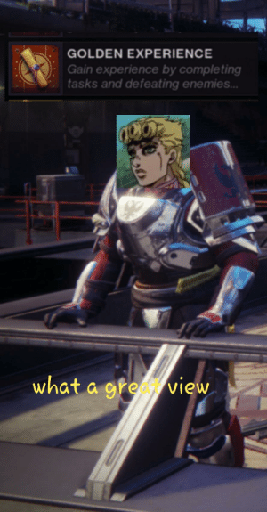 Anime, Destiny, and Jojo: GOLDEN EXPERIENCE  Gain experience by completing  tasks and defeating enemies...  what a greview Jojo in destiny 2 confirmed