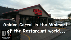 Golden Corral, Memes, and Walmart: golden  Golden Corral is the Walmart  of the Restaraunt world..  DYSFUNCTIONAL  VETERANS ‎Daniel M Josefosky‎