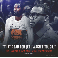"""The legend weights in: GOLDEN STATE  35  ARRIO  """"THAT ROAD FOR IKDİ WASN'T TOUGH.""""  TRACY MCGRADY ON KEVIN DURANT'S ROAD TO CHAMPIONSHIPS  H/T THE JUMP) The legend weights in"""