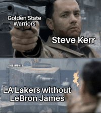 LeBron-less Lakers vs. Warriors.: Golden State  Warriors  Steve Kerr  @NBAMEMES  LeBron James LeBron-less Lakers vs. Warriors.