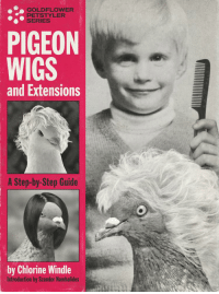 I've been played like a damn fiddle: GOLDFLOWER  PETS TYLER  SERIES  PIGEON  WIGS  and Extensions  A Step-by-Step Guide  by Chlorine Windle  ntroduction by Szandor Nambalides I've been played like a damn fiddle