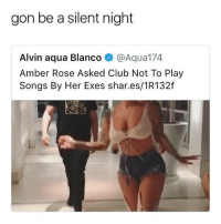 Lmaoo: gon be a silent night  Alvin aqua Blanco @Aqua174  Amber Rose Asked Club Not To Play  Songs By Her Exes shar.es/1R132f Lmaoo