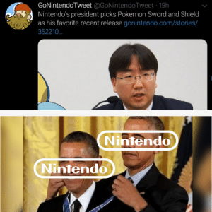 Ok so basically... Nintendo is a 🙊: GoNintendoTweet @GoNintendoTweet 19h  Nintendo's president picks Pokemon Sword and Shield  as his favorite recent release gonintendo.com/stories/  352210..  Nintendo  Nintendo Ok so basically... Nintendo is a 🙊