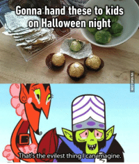 Woah, woah, calm down Satan. https://9gag.com/gag/axgNBXW/sc/halloween?ref=fbsc: Gonna hand these to kids  on Halloween night  That:s the evilest thingjlicanimagine. Woah, woah, calm down Satan. https://9gag.com/gag/axgNBXW/sc/halloween?ref=fbsc