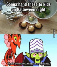 Woah, woah, calm down Satan. Follow @9gag halloween prank: Gonna:hand these to kids  on Halloween night  That:s the evilest thing canimagine. Woah, woah, calm down Satan. Follow @9gag halloween prank