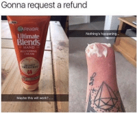 Love, Memes, and Work: Gonna request a refund  New  GARNIOR  Nothing's happening.  Ultimate  HAND  RESTORING  CREAM  Maybe this will work? I love your account so much (almost as much as I love memes themselves) and wanted to contribute. One of the few I have that I didn't already post here :)