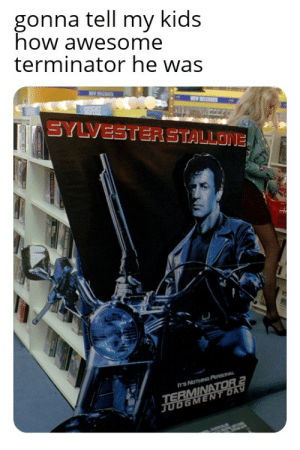 Haha just kidding, i'll die alone...: gonna tell my kids  how awesome  terminator he was  SUSPENSE  SYLVESTERSTALLONE  TERMINATOR 2  JUDGMENT DAY  TS NOTHING PONAL Haha just kidding, i'll die alone...