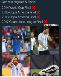America, Finals, and Memes: Gonzalo Higuain & Finals:  2014 World Cup Final  2015 Copa America Final  2016 Copa America Final  2017 Champions League Final  aFACTFOOTBALL Higuain in Finals .. Poor guy