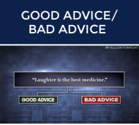 """Laughter Is The Best Medicine: GOOD ADVICE/  BAD ADVICE   # FALLON TONIGHT  """"Laughter is the best medicine.""""  93  GOOD ADVICE  BAD ADVICE"""