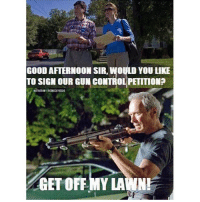 Double tap if this would be you!! 🔫 😂😂 Seen on: @redneckvideos country redneck meme funny anythingcountryy: GOOD AFTERNOON SIR, WOULD YOU LIKE  TO SIGN OUR GUN CONTROL PETITION  GET OFF MY LAWN Double tap if this would be you!! 🔫 😂😂 Seen on: @redneckvideos country redneck meme funny anythingcountryy