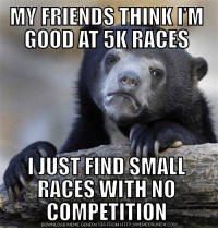 Meme, Good, and Http: GOOD AT 5K RACES  IJUST FIND SMALL  RACES WITH NO  COMPETITION  DOWNLOAD MEME GENERATOR FROM HTTP://MEMECRUNCH.COM Why I always place in 5K races