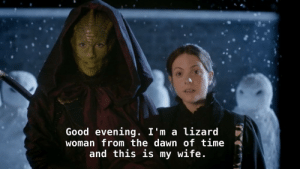 seyelence:  Jenny Flint and Madame Vastra were EVERYTHING and I will love them forever.: Good evening. I'm a lizard  woman from the dawn of time  and this is my wife. seyelence:  Jenny Flint and Madame Vastra were EVERYTHING and I will love them forever.