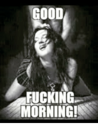 Good Fucking: GOOD  FUCKING  MORNING!