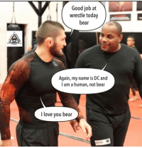 Poor @dc_mma gets no Hespect. @jiujitsuafterdark ufc mma bellator wsof fight jj jiujitsu muaythai wrestling boxing kickboxing grappling funnymma ufcmeme mmamemes onefc warrior PrideFC prideneverdies: Good job at  wrestle today  bear  Again, my name is DC and  l am a human, not bear  I love you bear  RSD Poor @dc_mma gets no Hespect. @jiujitsuafterdark ufc mma bellator wsof fight jj jiujitsu muaythai wrestling boxing kickboxing grappling funnymma ufcmeme mmamemes onefc warrior PrideFC prideneverdies