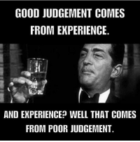 Memes, Good, and Experience: GOOD JUDGEMENT COMES  FROM EXPERIENCE  AND EXPERIENCE WELL THAT COMES  FROM POOR JUDGEMENT well... Its that simple 😂 . cleverinvestor codysperber realestate mindset