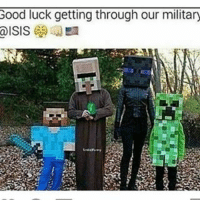 Good luck getting through our military  a ISIS Damm they're not getting past us lmao games lol funny gaming dank meme dankmemes lit like4like ftw games videogames friends elgato youtube battlefield1 ark best memes dope youtube fallout like share love memes doge dankmemes callofduty bye like comment comedian lmao followme
