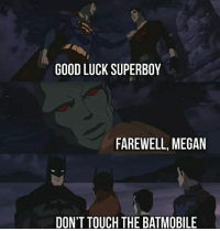 Megan, Memes, and Good: GOOD LUCK SUPERBOY  FAREWELL, MEGAN  DON'T TOUCH THE BATMOBILE