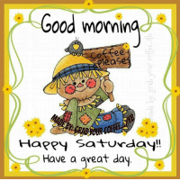 Good morning peeps!: Good mornin  offee  Happy Saturday!  Have a great day Good morning peeps!