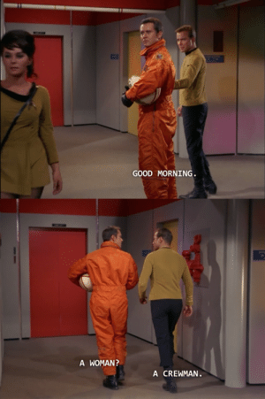wetwareproblem:  amayakumiko:  thetrekkiehasthephonebox:  spocks–cock:  Christopher: A woman? Kirk: A crewman.  OH LOOK AT THAT THE 1960S  AND SHE'S IN COMMAND GOLD FUCKERS. She's not in Medical blue, a caretaking, feminine role.   Those in Gold were either OFFICERS, NAVIGATORS, PILOTS, TACTICAL OFFICERS, or WEAPONS SPECIALISTS.    This is the Kirk everyone likes to forget. : GOOD MORNING   A WOMAN  A CREWMAN wetwareproblem:  amayakumiko:  thetrekkiehasthephonebox:  spocks–cock:  Christopher: A woman? Kirk: A crewman.  OH LOOK AT THAT THE 1960S  AND SHE'S IN COMMAND GOLD FUCKERS. She's not in Medical blue, a caretaking, feminine role.   Those in Gold were either OFFICERS, NAVIGATORS, PILOTS, TACTICAL OFFICERS, or WEAPONS SPECIALISTS.    This is the Kirk everyone likes to forget.