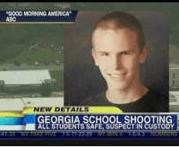 "💁: ""GOOD MORNING AMERICA""  ABC  NEW DETAILS  GEORGIA SCHOOL SHOOTING  ALL STUDENTS SAFE, SUSPECT IN CUSTODY 💁"