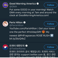 WHY DID I JUST FIND OUT THAT BTS IS FOLLOWING PARIS HILTON😂😂😂: Good Morning America  Follow  @GMA  Put some GOOD in your morning! Watch  GMA every morning at 7am and around the  clock at GoodMorningAmerica.com!  Paris Hilton$  @ParisHilton  YouTube.com/ParisHilton | Get your loved  one the perfect #HolidayGift! El My  newest @PHFragrances ROSÉ RUSH  bit.ly/2bzQ4sZ  Follow  트위터 대한민국  @TwitterKorea  트위터 코리아의 공식 계정입니다. 트위터 서비스  관련 문의는 support.twitter.com 을, 광고 관련  Follow WHY DID I JUST FIND OUT THAT BTS IS FOLLOWING PARIS HILTON😂😂😂