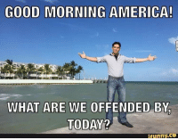 People get so offended easily it's so stupid 🙄 • Conservative Republican Trump Trump2016 prolife progun promilitary christian antifeminism gop right constitution obama hillary imwithher hillaryforprison bernie capitalism america US policelivesmatter bernie socialism: GOOD MORNING AMERICA!  WHAT ARE WE OFFENDED BY  TODAY  funny. People get so offended easily it's so stupid 🙄 • Conservative Republican Trump Trump2016 prolife progun promilitary christian antifeminism gop right constitution obama hillary imwithher hillaryforprison bernie capitalism america US policelivesmatter bernie socialism