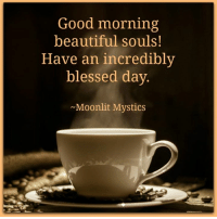 Good morning <3: Good morning  beautiful souls!  Have an incredibly  blessed day  Moonlit Mystics Good morning <3