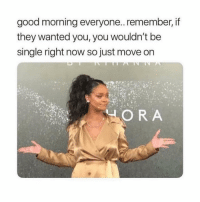 Advice, Zero, and Good Morning: good morning everyone.. remember, if  they wanted you, you wouldn't be  single right now so just move on  ORA @zero_fucksgirl gives great advice
