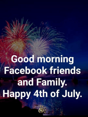 ❤️💕: Good morning  Facebook friends  and Family.  Happy 4th of July. ❤️💕